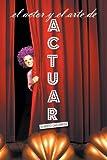 El Actor y el Arte de Actuar, Alberto Castaneda, 1463366302