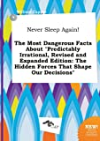 img - for Never Sleep Again! the Most Dangerous Facts about Predictably Irrational, Revised and Expanded Edition: The Hidden Forces That Shape Our Decisions book / textbook / text book