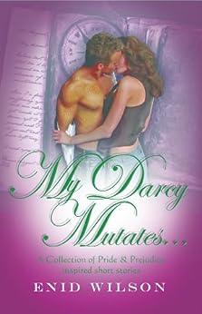 My Darcy Mutates... by [Wilson, Enid]