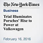 Trial Illuminates Porsches' Rise to Power at Volkswagen | Jack Ewing
