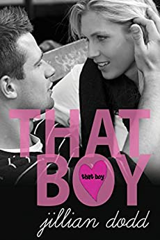 That Boy: (A Sweet, Boy Next Door Standalone Contemporary Romance) (That Boy Series Book 1) by [Dodd, Jillian]