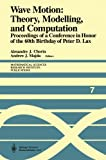 Wave Motion: Theory, Modelling, and Computation : Proceedings of a Conference in Honor of the 60th Birthday of Peter D. Lax, , 1461395852