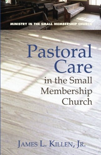 Pastoral Care in the Small Membership Church (Ministry in the Small Membership Church) (Mall Killen)