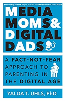 Media Moms & Digital Dads: A Fact-Not-Fear Approach to Parenting in the Digital Age de [Uhls, Yalda]