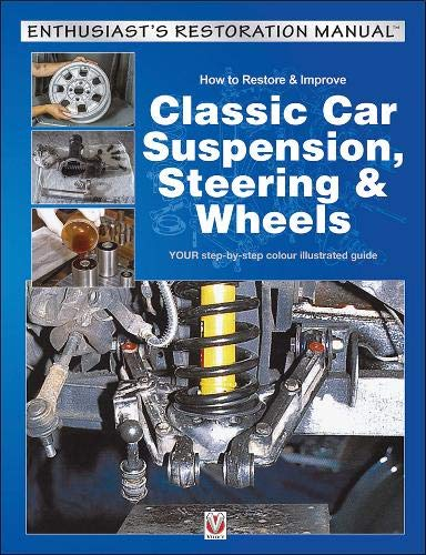 How to Restore & Improve Classic Car Suspension, Steering & Wheels (Enthusiast's Restoration ()