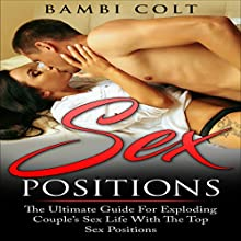 Sex Positions: The Ultimate Guide for Exploding Couple's Sex Life with the Top Sex Positions Audiobook by Bambi Colt Narrated by  Rome