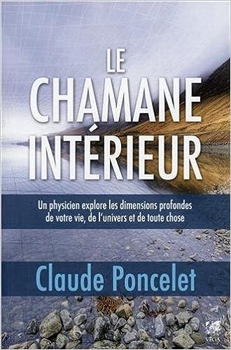 Livre gratuits Le chamane intérieur : Un physicien explore les dimensions profondes de votre vie, de l'univers et de toute chose pdf, epub