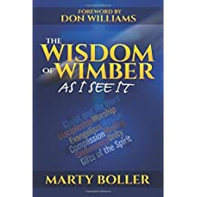 The Wisdom of Wimber: As I See It by Marty Boller (2014-10-19)