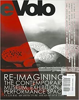 Book Re-imagining the Contemporary Museum, Exhibition and Performance Space Cultural Architecture Ahead of Our Time [Evolo Volume 4] by Aiello, Carlo [Evolo,2012] [Perfect]