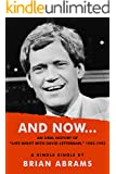 """AND NOW...An Oral History of """"Late Night with David Letterman,"""" 1982-1993 (Kindle Single)"""