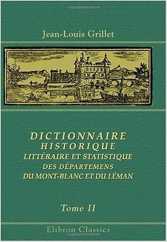 Trouver Dictionnaire historique, littéraire et statistique des départemens du Mont-Blanc et du Léman: Contenant l'Histoire ancienne et moderne de la Savoie,...Tome 2 PDF 0543970051