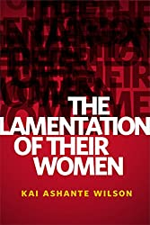 The Lamentation of Their Women: A Tor.com Original Kindle Edition by Kai Ashante Wilson (Author)