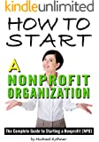 How to Start a Nonprofit Organization: The Complete Guide to Starting a Nonprofit (NPO)