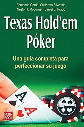 Texas Hold'em Póker: Una guía completa para perfeccionar su juego (Spanish Edition) (Juegos De Poker)