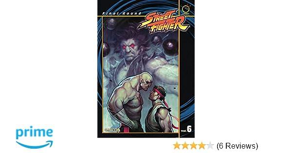 Street Fighter, Vol. 6: Final Round: Ken Siu-Chong, Jeffrey Chamba Cruz: 9781897376492: Amazon.com: Books