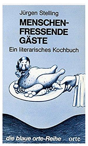 Menschenfressende Gäste: Ein literarisches Kochbuch (Die blaue Orte-Reihe)