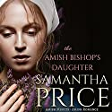 The Amish Bishop's Daughter Audiobook by Samantha Price Narrated by Cassandra Campbell