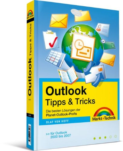 Outlook Tipps & Tricks - Das ultimative Lösungsbuch für alle Outlook-Probleme - für alle Outlook-Versionen von 2000-2007
