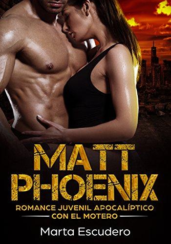 Matt Phoenix: Romance Juvenil Apocalíptico con el Motero (Novela de Romance Juvenil y Erótica