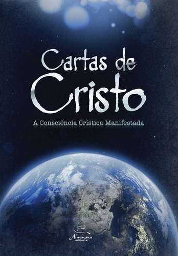 Cartas de Cristo. A Consciência Crística Manifestada