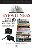 Eyewitness: The rise and fall of Dorling Kindersley: The Inside Story of a Publishing Phenomenon (DK Eyewitness Books)