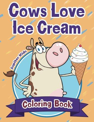 Cows Love Ice Cream Coloring Book