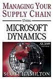 Managing Your Supply Chain using Microsoft Dynamics AX 2009, Scott Hamilton, 0979255228