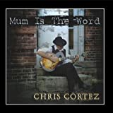 Mum Is The Word by Chris Cortez (2013-08-02)