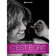 C'est écrit: Chroniques de mon voyage au pays du cancer (French Edition)