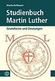 Studienbuch Martin Luther : Grundtexte und Deutungen, Hoffmann, Martin, 3374037275