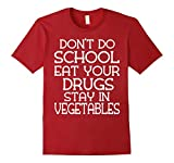 Mens Don't Do School Eat Your Drugs Stay In Vegetables T-Shirt Large Cranberry