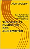 theories et symboles des alchimistes suivi d un essai sur la bibliographie des alchimistes du xix? si?cle french edition