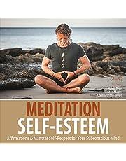 Meditation Self-Esteem: Affirmations & Mantras Self-respect for Your Subconscious Mind