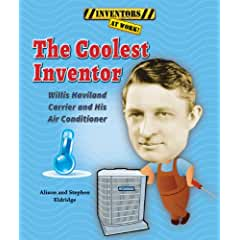 Image: The Coolest Inventor: Willis Haviland Carrier and His Air Conditioner (Inventors at Work!), by Alison Eldridge (Author), Stephen Eldridge (Author). Publisher: Enslow Elementary (January 2014)