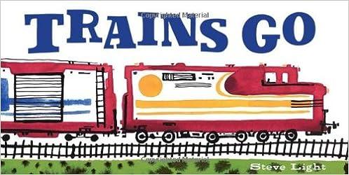 Trains Go (Vehicle Boardbooks): Steve Light: 9780811879422