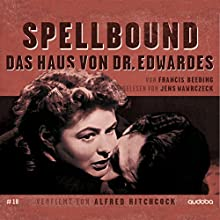 Spellbound: Das Haus von Dr. Edwardes (Verfilmt von Alfred Hitchcock 10) Hörbuch von Francis Beeding Gesprochen von: Jens Wawrczeck