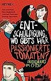 """Entschuldigung, wo gibt's hier passionierte Tomaten?: Das Beste aus 3 Bänden """"Deutschland im O-Ton"""""""
