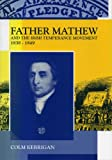 Father Mathew and the Irish Temperance Movement,1838-1849, Colm Kerrigan, 090256160X