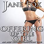 Offering Up the Girl: An MTF Transformation Fantasy | Jane Fox