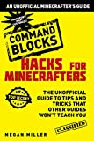 Hacks for Minecrafters: Command Blocks: The Unofficial Guide to Tips and Tricks That Other Guides Won't Teach...