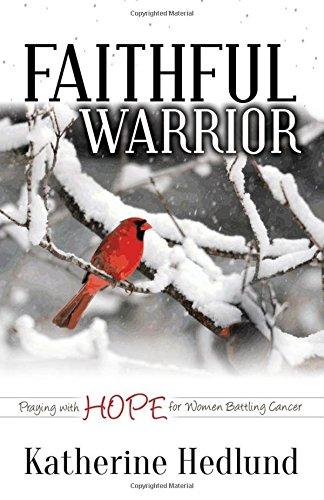 Read Online Faithful Warrior: Praying With Hope For Women Battling Cancer (Morgan James Faith) PDF