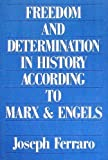Freedom and Determination in History According to Marx and Engels, Ferraro, Joseph and Foster, John B., 0853458502