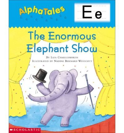 Alphatales (Letter E: The Enormous Elephant Show): A Series of 26 Irresistible Animal Storybooks That Build Phonemic Awareness & Teach Each Letter of the Alphabet (Alpha Tales) (Paperback) - Common pdf epub