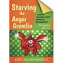 Starving the Anger Gremlin for Children Aged 5-9: A Cognitive Behavioural Therapy Workbook on Anger Management (Gremlin and Thief CBT Workbooks) by Kate Collins-Donnelly (2014-08-21)