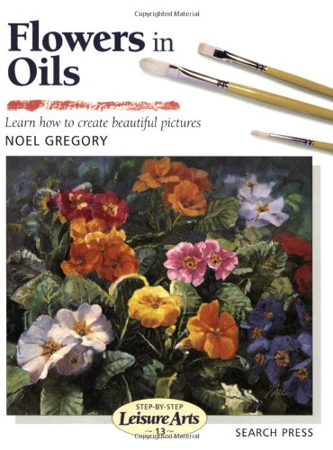 Flowers in Oils (Step-by-Step Leisure Arts)