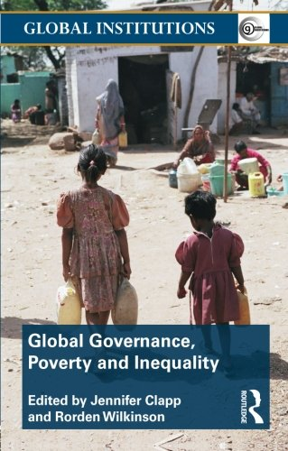 Global Governance, Poverty and Inequality (Global Institutions)