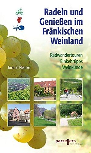 Radeln und Genießen im Fränkischen Weinland: Radwandertouren, Einkehrtipps, Weinkunde