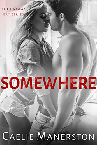 Book: Somewhere (The Oakway Bay Series Book 2) by Caelie Manerston