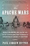 img - for The Apache Wars: The Hunt for Geronimo, the Apache Kid, and the Captive Boy Who Started the Longest War in American History book / textbook / text book