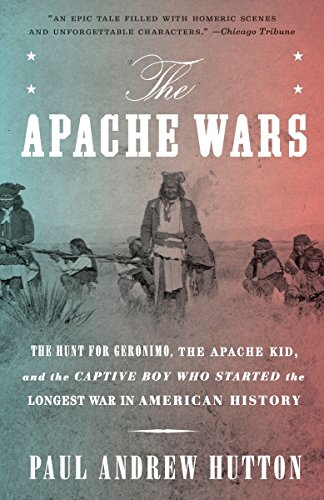 The Apache Wars: The Hunt for Geronimo, the Apache Kid, and the Captive Boy Who Started the Longest War in American - Kids Broadway Free